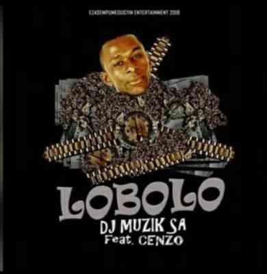 DOWNLOAD mp3: DJ Muzik SA Lobolo ft Cenzo mp3 download