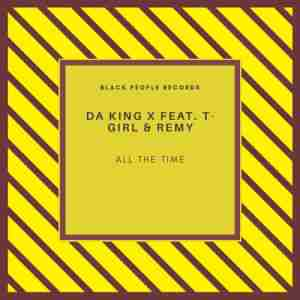 Da King X All The Time ft. T-Girl & Remy mp3 download