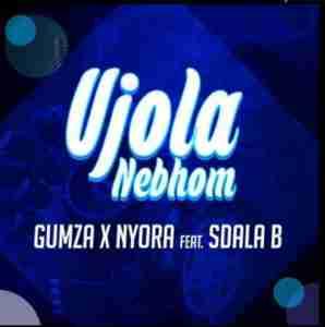 Gumza x Nyora Ujola Nebhom ft. Sdala B mp3 download