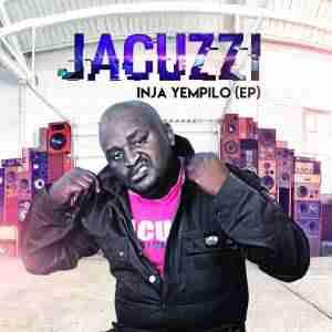 Jacuzzi Inja Yempilo EP zip download