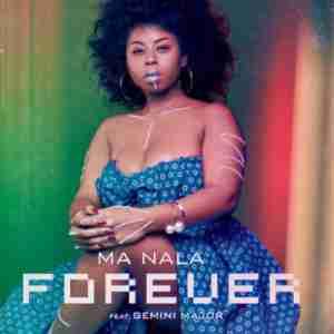 Ma Nala Forever ft. Gemini Major mp3 download