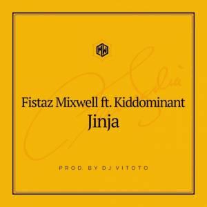 Fistaz Mixwell Jinja ft. Kiddominant mp3 free download