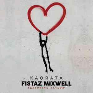 Fistaz Mixwell Kaorata ft. Kaylow mp3 download