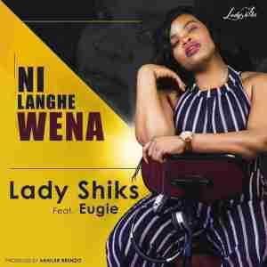 Lady Shiks Ni Langhe wena ft. Eugie mp3 free download