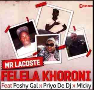 Mr Lacoste Felela Khoroni ft. Poshy Gal, Priyo De Dj & Micky mp3 download