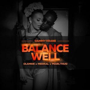 Dammy Krane Balance Well ft. Pearl Thusi, Olamide, Medikal mp3 free download
