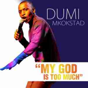 Dumi Mkokstad My God Is Too Much mp3 download