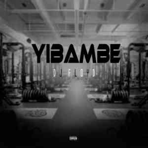 DJ Floyd Yibambe mp3 download free datafilehost 2019 full mosic audio song fakaza hiphopza