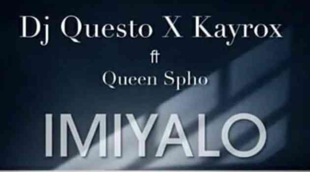 DJ Questo x Kayrox Imiyalo Ft. Queen Spho mp3 download free datafilehost fakaza hiphopza full music