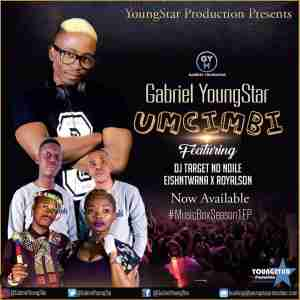Gabriel YoungStar uMcimbi Ft. Dj Target No Ndile, EishNtwana & RoyalSon mp3 download free datafilehost full music audio song fakaza hiphopza