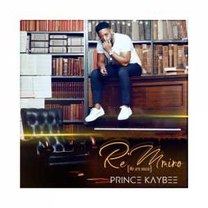 Prince Kaybee Re Mmino Album zip download we are music full audio song tracklist fakaza hiphopza datafilehost zamusic hitvibes afro house king
