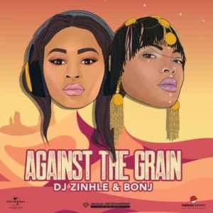 DJ Zinhle & Bonj Against The Grain mp3 download free datafilehost full music audio song fakakza hiphopza flexyjam zamusic hitvibes afro house king 2019 original