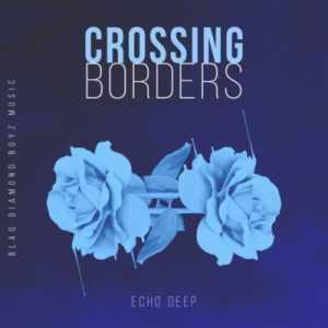 Echo Deep Crossing Borders mp3 download free datafilehost full music audio song fakaza hiphopza