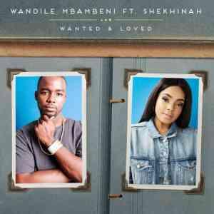 Wandile Mbambeni Wanted and Loved Ft. Shekhinah mp3 download free datafilehost full music audio song fakaza hiphopza