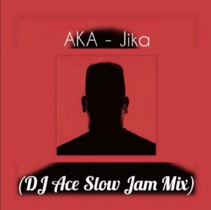 AKA Jika DJ Ace Slow Jam Mix mp3 download feat free datafilehost full music audio song fakaza hiphopza afro house king