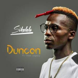 Duncan Sikelela ft. Thee Legacy mp3 download free datafilehost full feat 2019 original mix music audio song fakaza hiphopza afro hoise king zamusic flexyjam