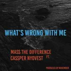 Mass The Difference What's Wrong With Me ft. Cassper Nyovest mp3 download fakaza hiphopza afro house king feat