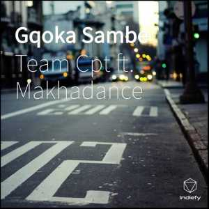 Team Cpt Gqoka Sambe Ft. Makhadance mp3 download feat free datafilehost full music audio song original mix gqom 2019 fakaza hiphopza afro house king flexyjam