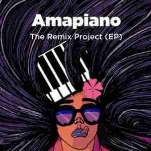 Various Artists Amapiano The Remix Project EP zip album download free datafilehost fakaza hiphopza afro house king