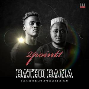 2Point1 Batho Bana ft. Phlyvocals, Butana & Berita M mp3 download
