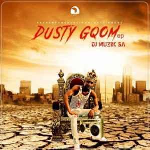 DJ Muzik SA Dusty Gqom EP zip download album
