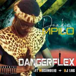 Dangerflex Dankie Mpilo Ft. MusiholiQ & Dj Lag mp3 download free datafilehost full music audio song fakaza hitvibes hiphopza
