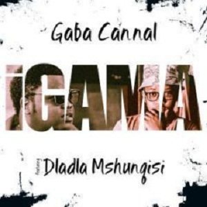 Gaba Cannal iGama ft. Dladla Mshunqisi mp3 download