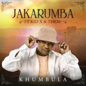 Jakarumba Khumbula ft. Kid X & Thebe mp3 download free datafilehost music audio song 2019 feat fakaza hiphopza afro house king