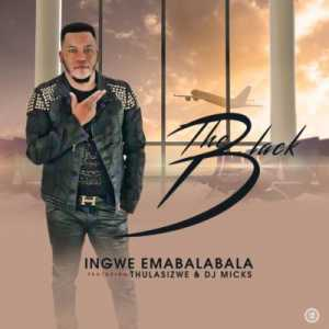 The Black Ingwe Emabalabala ft. Thulasizwe & DJ Micks mp3 download free datafilehost fakaza hiphopza