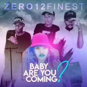 Zero12Finest Baby Are You Coming ft. Thamagnificent2 mp3 download dtafilehost fakaza