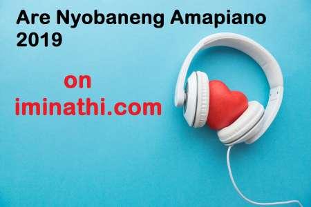 Are Nyobaneng Amapiano 2019 mp3 download fakaza datafilehost