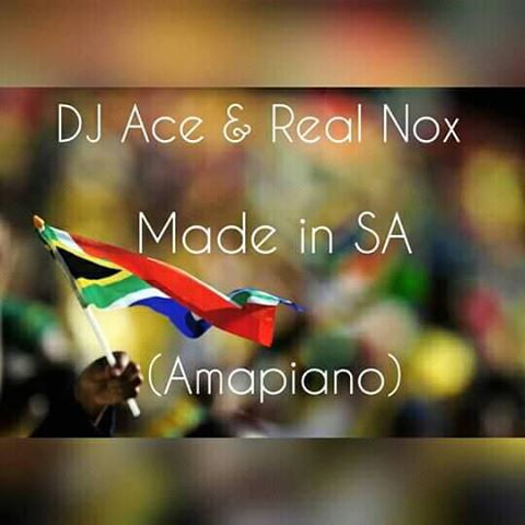 DJ Ace & Real Nox Made in SA (Amapiano mix) mp3 download