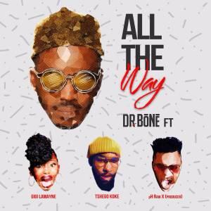 Dr Bone All The Way Ft. Gigi Lamayne, pH Raw X & Tshego koke mp3 download