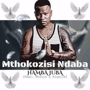 Mthokozisi Ndaba Hamba Juba Ft. Mvzzle & Bluelle mp3 download