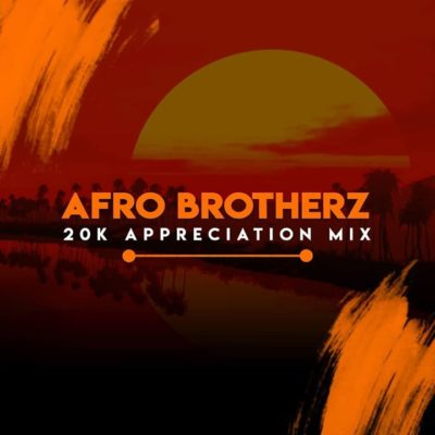 Afro Brotherz 20K Appreciation Mix mp3 download