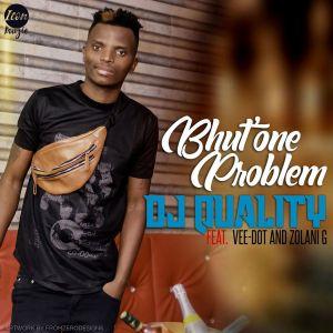 DJ Quality Bhut' One Problem Ft. Vee-Dot & Zolani G mp3 download