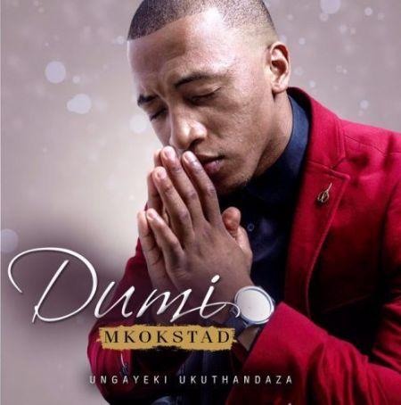 Dumi Mkokstad Ungayeki Ukuthandaza mp3 download