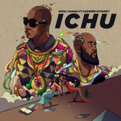 Khuli Chana Ichu ft. Cassper Nyovest mp3 download
