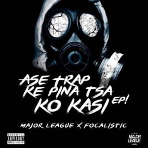 Major League djz & Focalistic - Ase Trap Ke Pina Tsa Ko Kasi EP album zip download
