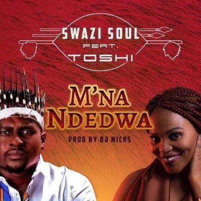 Swazi Soul M'na Ndedwa ft. Toshi mp3 download