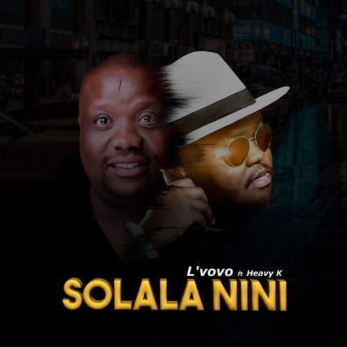 L'vovo - Solala Nini ft. Heavy K mp3 download