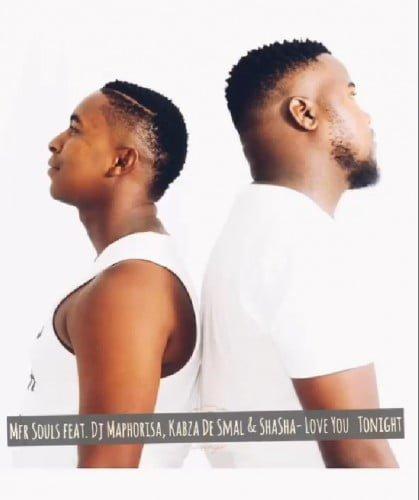 MFR Souls - Love You Tonight Ft. DJ Maphorisa, Kabza De Small & Shasha mp3 download amapiano