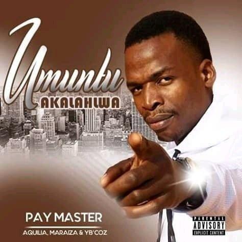 PayMaster Umuntu Akalahlwa ft Aquilia, Maraiza, YB'Coz mp3 download