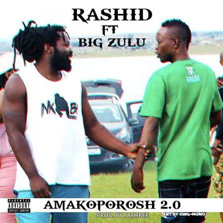 Rashid – Amakoporosh 2.0 ft. Big Zulu mp3 download