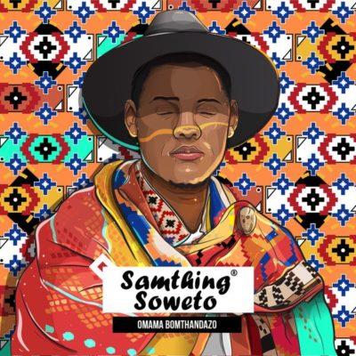 Samthing Soweto – Omama Bomthandazo ft. Makhafula Vilakazi mp3 download