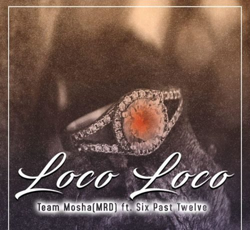 Team Mosha – Loco Loco Ft. Six Past Twelve mp3 download fakaza