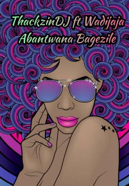 ThackzinDJ – Abantwana Bagezile Ft. Wadijaja mp3 download amapiano