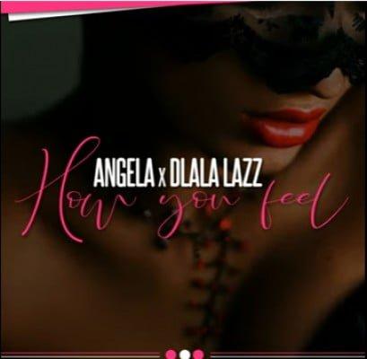 Angela – How You Feel ft. Dlala Lazz mp3 download gqom fakaza