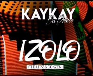Kaykay DaPrince - Izolo ft. Dj TPZ & Dj Cokzen mp3 download