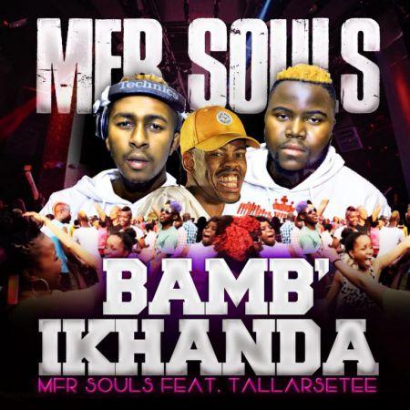 MFR Souls - Bamb'ikhanda Ft. Tallarsetee mp3 download